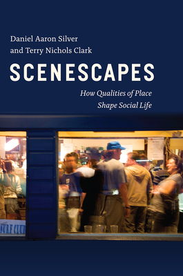 Scenescapes: How Qualities of Place Shape Social Life Cover Image