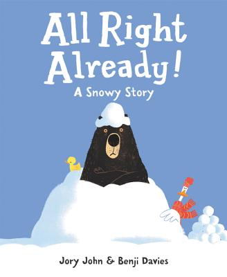 All Right Already! A Snowy Story by Jory John & Benji Davies