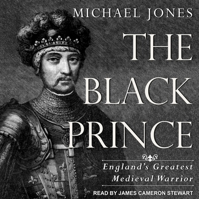 The Black Prince: England's Greatest Medieval Warrior Cover Image