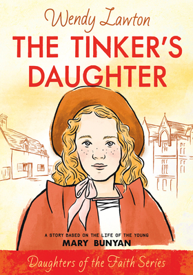 The Tinker's Daughter: A Story Based on the Life of Mary Bunyan (Daughters of the Faith Series) Cover Image