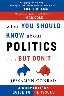 What You Should Know about Politics...But Don't: A Nonpartisan Guide to the Issues Cover Image