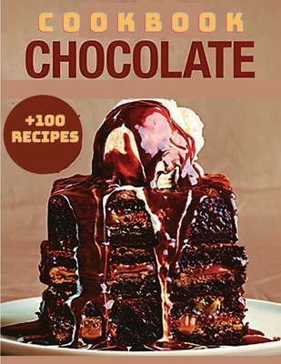 Yummy Chocolate Recipes: A Yummy Chocolate Cookbook You Will Love Cover Image