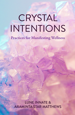 Crystal Intentions: Practices for Manifesting Wellness Cover Image