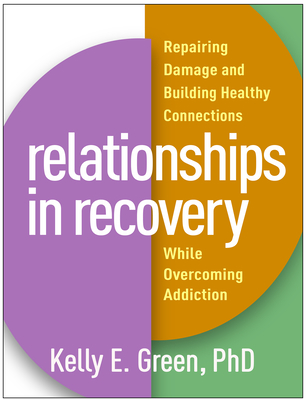 Relationships in Recovery: Repairing Damage and Building Healthy Connections While Overcoming Addiction Cover Image