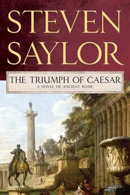 The Triumph of Caesar: A Novel of Ancient Rome (Novels of Ancient Rome #12) Cover Image
