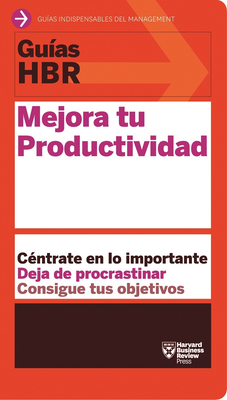 Guías Hbr: Mejora Tu Productividad (HBR Guide to Being More Productive at Work. Spanish Edition) Cover Image