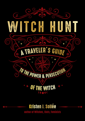 Witch Hunt: A Traveler's Guide to the Power and Persecution of the Witch Cover Image