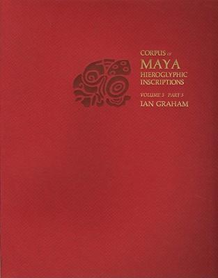 Corpus of Maya Hieroglyphic Inscriptions, Volume 3, Part 3: Yaxchilan Cover Image