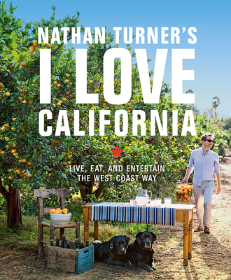 Nathan Turner's I Love California: Live, Eat, and Entertain the West Coast Way Cover Image
