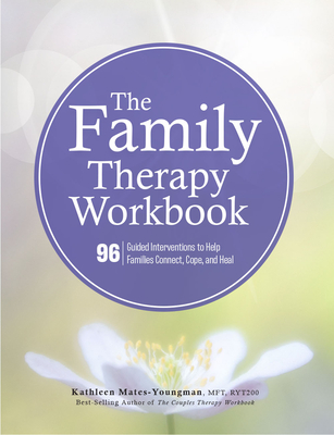 The Family Therapy Workbook: 96 Guided Interventions to Help Families Connect, Cope, and Heal Cover Image