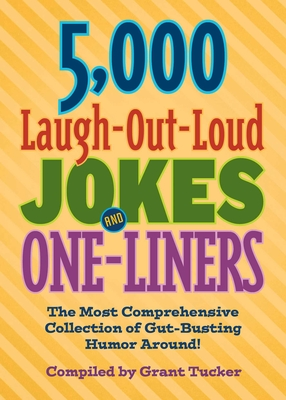 5,000 Laugh-Out-Loud Jokes and One-Liners: The Most Comprehensive Collection of Gut-Busting Humor Around! Cover Image