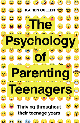 The Psychology of Parenting Teenagers: Thriving Throughout Their Teenage Years cover