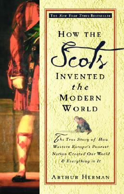 How the Scots Invented the Modern World: The True Story of How Western Europe's Poorest Nation Created Our World and Everything in It Cover Image