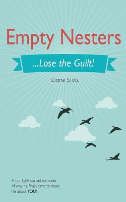 Empty Nesters: ...Lose the Guilt! Cover Image