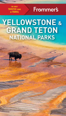 Cover for Frommer's Yellowstone and Grand Teton National Parks (Complete Guide)
