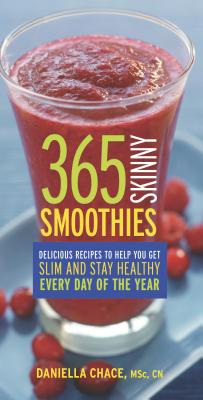 365 Skinny Smoothies: Delicious Recipes to Help You Get Slim and Stay Healthy Every Day of the Year Cover Image