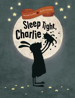 Sleep Tight, Charlie by Michael Escoffier