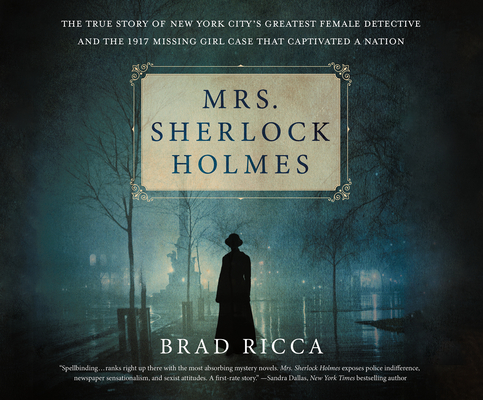 Mrs. Sherlock Holmes: The True Story of New York City's Greatest Female Detective and the 1917 Missing Girl Case That C... Cover Image