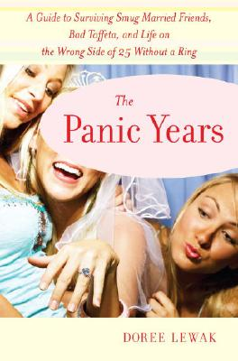 The Panic Years: A Guide to Surviving Smug Married Friends, Bad Taffeta, and Life on the Wrong Side of 25 without a Ring Cover Image