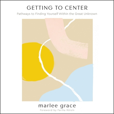 Getting to Center: Pathways to Finding Yourself Within the Great Unknown Cover Image