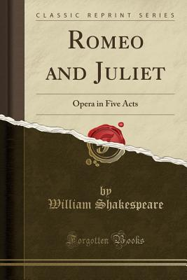 Romeo and Juliet: Opera in Five Acts (Classic Reprint) Cover Image