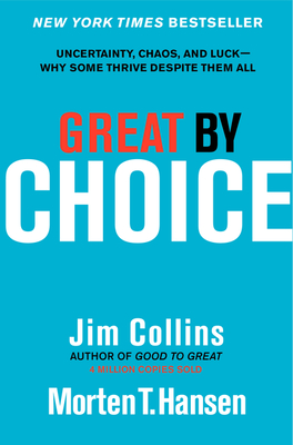 Great by Choice: Uncertainty, Chaos, and Luck--Why Some Thrive Despite Them All Cover Image
