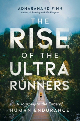 The Rise of the Ultra Runners: A Journey to the Edge of Human Endurance Cover Image