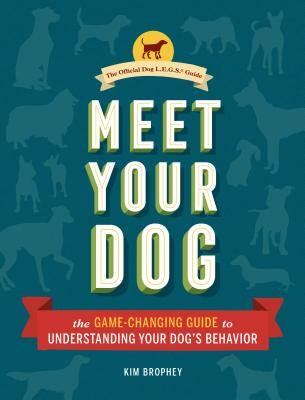 Meet Your Dog: The Game-Changing Guide to Understanding Your Dog's Behavior (Dog Training Book, Dog Breed Behavior Book) Cover Image
