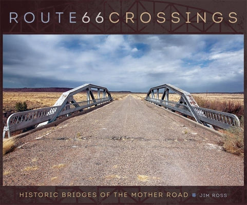 Route 66 Crossings: Historic Bridges of the Mother Road Cover Image