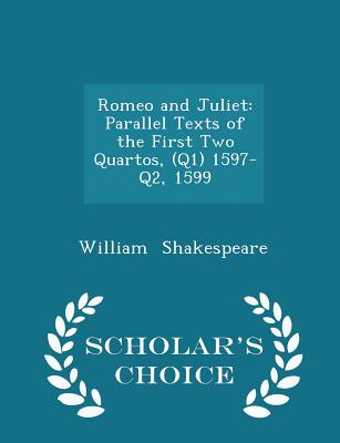 Romeo and Juliet: Parallel Texts of the First Two Quartos, (Q1) 1597-Q2, 1599 - Scholar's Choice Edition Cover Image
