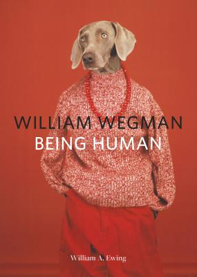William Wegman: Being Human: (Books for Dog Lovers, Dogs Wearing Clothes, Pet Book) Cover Image