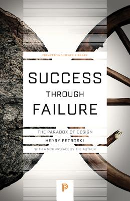 Success Through Failure: The Paradox of Design (Princeton Science Library #59) Cover Image