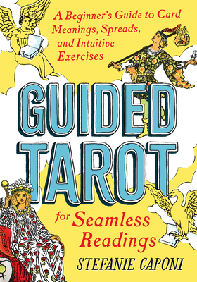 Guided Tarot: A Beginner's Guide to Card Meanings, Spreads, and Intuitive Exercises for Seamless Readings Cover Image