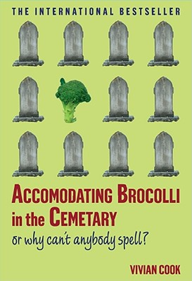 Accomodating Brocolli in the Cemetary: Or Why Can't Anybody Spell Cover Image