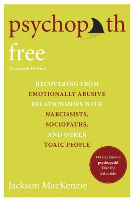 Psychopath Free (Expanded Edition): Recovering from Emotionally Abusive Relationships With Narcissists, Sociopaths, and Other Toxic People Cover Image