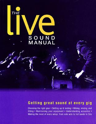 The Live Sound Manual: Getting Great Sound at Every Gig Cover Image