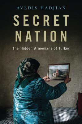 Secret Nation: The Hidden Armenians of Turkey Cover Image