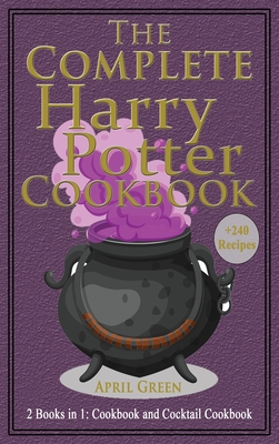The Complete Harry Potter Cookbook: 2 books in 1: Cookbook And Cocktail Cookbook. +240 Amazing recipes inspired by the Wizarding World of Harry Potter Cover Image
