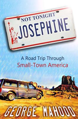 Not Tonight, Josephine: A Road Trip Through Small-Town America Cover Image