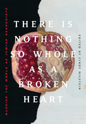 There Is Nothing So Whole as a Broken Heart: Mending the World as Jewish Anarchists Cover Image