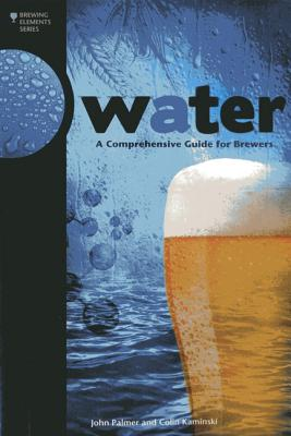 Water: A Comprehensive Guide for Brewers (Brewing Elements) Cover Image