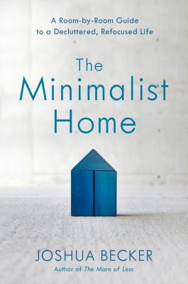 The Minimalist Home: A Room-by-Room Guide to a Decluttered, Refocused Life Cover Image
