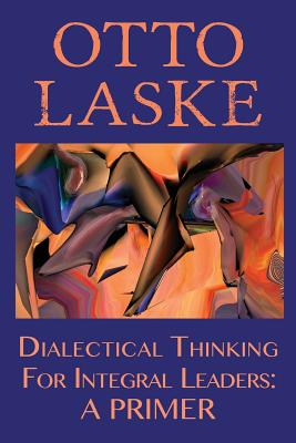 Dialectical Thinking for Integral Leaders: A Primer Cover Image