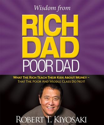 Wisdom from Rich Dad, Poor Dad: What the Rich Teach Their Kids About Money--That the Poor and the Middle Class Do Not! (RP Minis) Cover Image