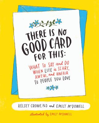 There Is No Good Card for This: What To Say and Do When Life Is Scary, Awful, and Unfair to People You Love Cover Image