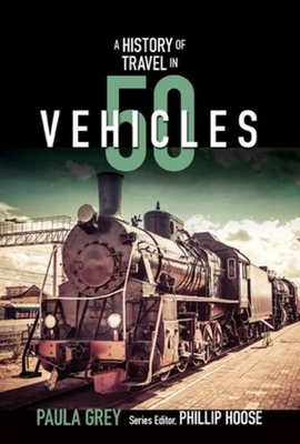 A History of Travel in 50 Vehicles (History in 50) Cover Image