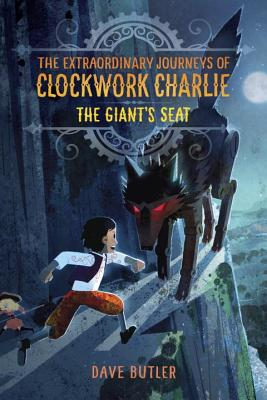The Giant's Seat (the Extraordinary Journeys of Clockwork Charlie) Cover Image