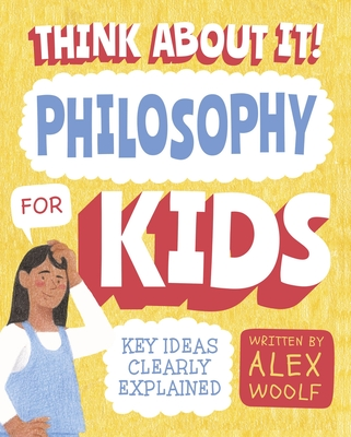 Think about It! Philosophy for Kids: Key Ideas Clearly Explained Cover Image