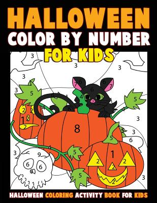 Color by Number for Kids: Halloween Coloring Activity Book for Kids: A Halloween Childrens Coloring Book with 25 Large Pages (kids coloring book Cover Image