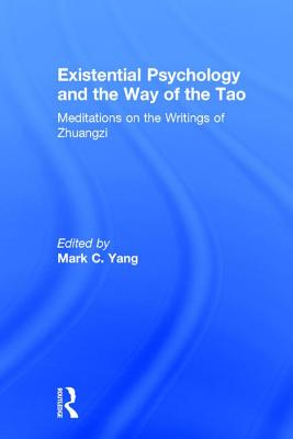 Existential Psychology and the Way of the Tao: Meditations on the Writings of Zhuangzi Cover Image